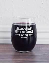 blood of my enemies jk it u0027s red wine funny wine glasses perfect