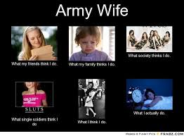 Army Wife Meme - image detail for army wife meme generator what i do just