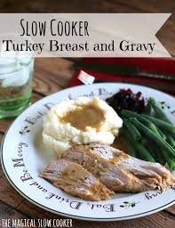 cooker turkey breast and gravy the magical cooker