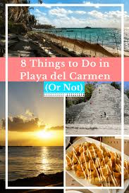 8 things to do in playa del carmen mexico or not the