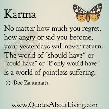 Karma Love Quotes by Quotes About Living Doe Zantamata Karma Your Yesterdays