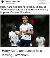 Funny Tottenham Memes - transfer news live follow trenf ne harry kane has said he is happy