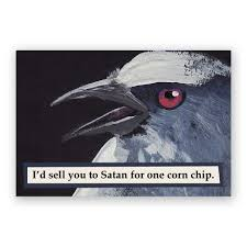 mincing mockingbird guide to troubled birds i u0027d sell you to satan for one corn chip magnet bird
