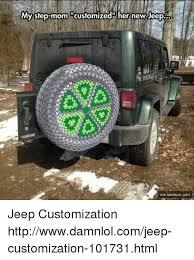 Customized Memes - mystep mom customized her new jeep jeep customization