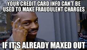 Used Meme - your credit card info can t be used to make fraudulent charges if
