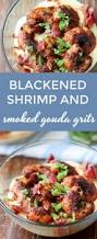 blackened shrimp and grits with smoked gouda cheese this gal cooks