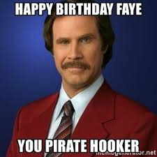 Pirate Meme Generator - happy birthday faye you pirate hooker anchorman birthday meme