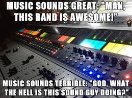 Sound Engineer Meme - sound engineering is the most fun album on imgur