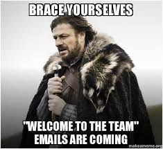 Welcome Meme - brace yourselves welcome to the team emails are coming brace