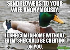 Meme Cheating Wife - send flowers to your wife anonymously if she comes home without