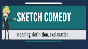 what is sketch comedy what does sketch comedy mean sketch comedy