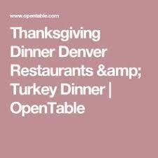 where to eat thanksgiving dinner in denver zagat to do denver