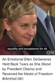 Ellen Degeneres Meme - equality and acceptance for all an emotional ellen degeneres held