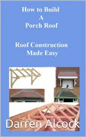 amazon com how to build a porch roof roof construction made easy