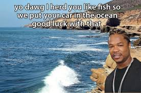 Yo Dawg Know Your Meme - yo dawg memes water dawg best of the funny meme