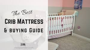 Buying Crib Mattress Best Crib Mattress Reviews For Newborns Toddlers 2018