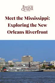 exploring the new orleans riverfront mississippi river