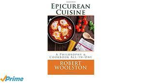 cuisine robert epicurean cuisine a philosophy cookbook all in one robert