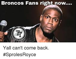 Memes Broncos - broncos fans rightnow nf tr htalke yall can t come back