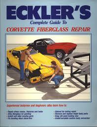 corvette fiberglass repair eckler s complete guide to corvette fiberglass repair bob eckler