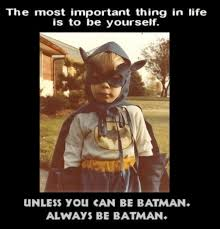 Always Be Batman Meme - be yourself unless not just a meme epic geekdom