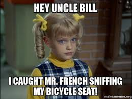 French Meme - hey uncle bill i caught mr french sniffing my bicycle seat