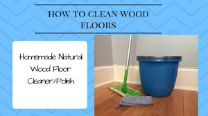 Cleaning Hardwood Floors Naturally How To Clean Hardwood Floors Homemade Natural Wood Floor Cleaner