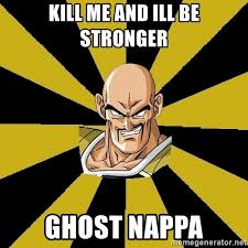 Nappa Meme - kill me and ill be stronger ghost nappa inappropriate nappa
