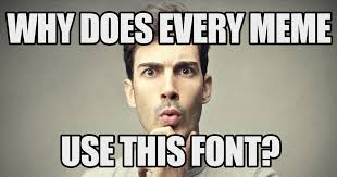 Meme Pic - the reason every meme uses that one font vox