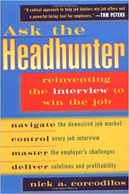 ask the headhunter reinventing the interview to win the job nick