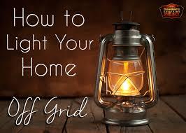 how to light your home off grid theprepperproject com