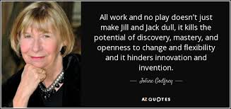 joline godfrey quote all work and no play doesn t just make and