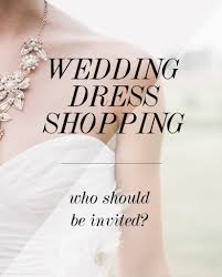 wedding dress shopping wedding dress shopping 101 who should you invite wedding bags
