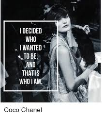 Coco Chanel Meme - i decided who iwanted to be and that is whoiam coco chanel coco