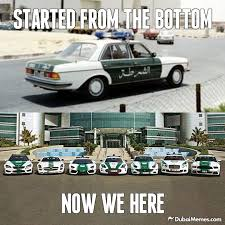 Dubai Memes - dubai police started from the bottom now we here dubaimemes com
