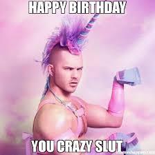 Meme Slut - happy birthday you crazy slut meme unicorn man 45176 memeshappen