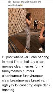 Clean Memes - am i the only one who thought she was floating i ll post whenever i
