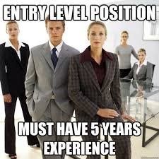 Job Hunting Meme - entry level position must have 5 years experience job hunt