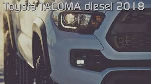 toyota tacoma diesel truck toyota tacoma diesel 2018