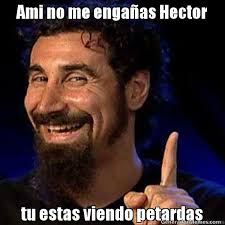 Hector Meme - ami no me engaas hector tu estas viendo petardas meme de ewewww