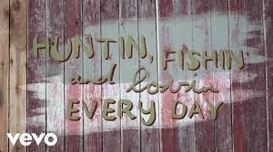 luke bryan huntin u0027 fishin u0027 and lovin u0027 every day lyric youtube