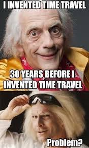 Doc Brown Meme - time travel is confusing school of fail homework class test