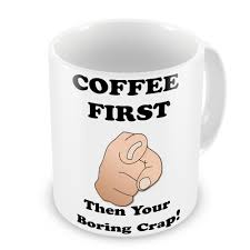 Novelty Coffee Mugs by Coffee First Then Your Boring Crap Funny Novelty Gift Mug