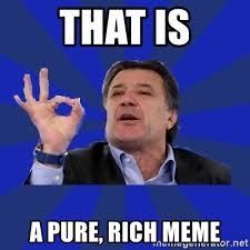 Rich Meme - that is a pure rich meme zdravko mamic meme generator