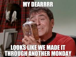 Scotty Meme - looks like we made it though another monday scotty from star trek