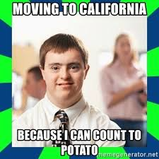 Count To Potato Meme - moving to california because i can count to potato down syndrome