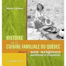 la cuisine familiale histoire de la cuisine familiale du québec volume 1 ses origines