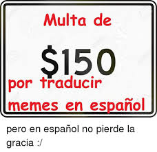 Memes En - multa de 150 por traducir memes en espanol pero en español no