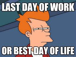 Last Day Of Work Meme - last day of work or best day of life futurama fry quickmeme