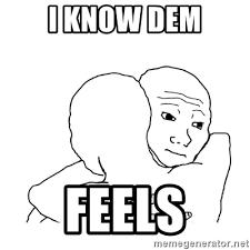Meme I Know That Feel - i know dem feels i know that feel bro blank meme generator